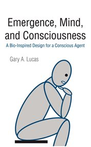 Emergence, mind, and consciousness : a bio-inspired design for a conscious agent cover image