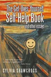 The get-over-yourself self-help book and other essays : the collected works of a misunderstood curmudgeon cover image