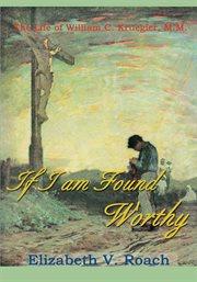 If I am found worthy : the life of William C. Kruegler, M.M cover image
