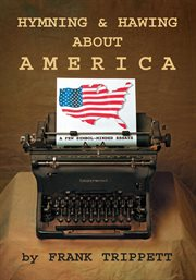 Hymning & hawing about America : a few symbol-minded essays cover image
