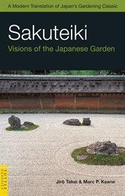 Sakuteiki, Visions of the Japanese Garden