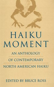 Haiku moment: an anthology of contemporary North American haiku cover image