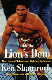 Inside the Lion's Den: the Life and Submission Fighting System of Ken Shamrock cover image