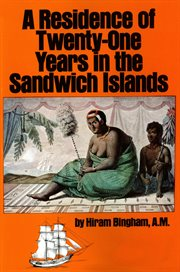 A Residence of Twenty-one Years in the Sandwich Islands, Or, The Civil, Religious, and Political History of Those Islands