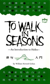 To walk in seasons: an introduction to haiku an anthology (with study guide) of Japanese haiku in English versions cover image