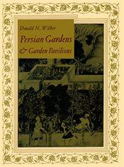 Persian Gardens & Garden Pavilions