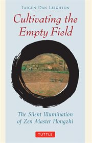 Cultivating the empty field: the silent illumination of Zen Master Hongzhi cover image