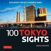 100 Tokyo sights : discover Tokyo's hidden gems cover image