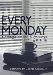 Every Monday : finding God on tough days cover image