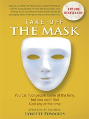 Take off the mask. You Can Fool People Some of the Time, but You Can'T Fool God at Anytime cover image