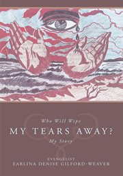 Who will wipe my tears away?. My Story cover image