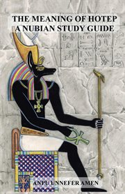 The meaning of hotep : a Nubian study guide cover image