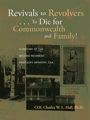 Revivals to revolvers . . . to die for commonwealth and family!. A History of the Second Regiment Kentucky Infantry, CSA cover image