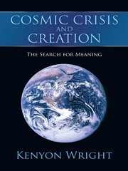 Cosmic crisis and creation : the search for meaning cover image