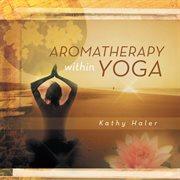 Aromatherapy Within Yoga
