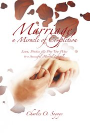 Marriage, a miracle of completion. Learn, Practice & Pray Your Ways to a Successful Marital Lifestyle cover image