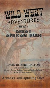 Wild West adventures in the Great African Bush cover image