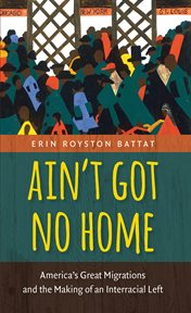 Ain't got no home: America's great migrations and the making of an interracial left cover image