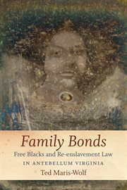 Family bonds: free Blacks and re-enslavement law in Antebellum Virginia cover image