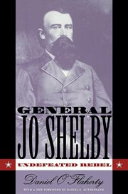 General Jo Shelby : undefeated rebel cover image