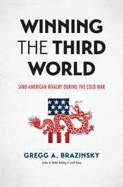 Winning the Third World: Sino-American rivalry during the Cold War cover image