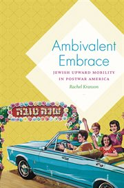 Ambivalent embrace : Jewish upward mobility in postwar America cover image