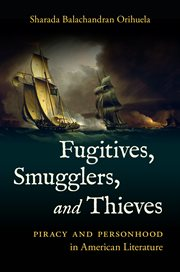 Fugitives, smugglers, and thieves : piracy and personhood in American literature cover image