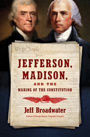 Jefferson, Madison, and the making of the Constitution cover image
