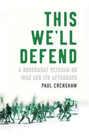 This we'll defend : a noncombat veteran on war and its aftermath cover image