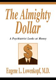The almighty dollar : a psychiatrist looks at money cover image