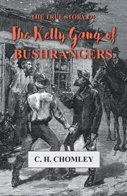 The true story of the Kelly gang of bushrangers cover image