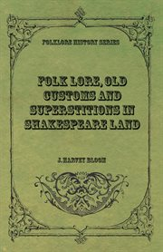 Folk lore, old customs and superstitions in Shakespeare land cover image