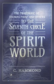 The Pilgrimage Of Thomas Paine And Others, To The Seventh Circle Of The Spirit World