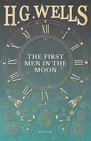 H.G. Wells' First men in the moon cover image
