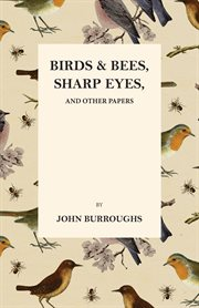 Birds and Bees, Sharp Eyes and Other Papers