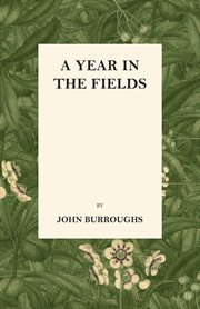 A year in the fields : selections from the writings of John Burroughs cover image