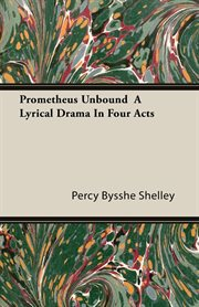 Prometheus unbound: a lyrical drama in four acts : with other poems cover image