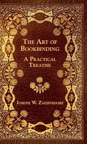 The art of bookbinding : a practical treatise cover image