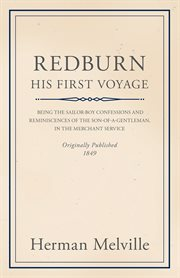 Redburn, his first voyage; : being the sailor-boy confessions and reminiscences of the son-of-a-gentleman, in the merchant service cover image