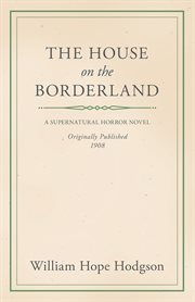 William Hope Hodgson's The house on the borderland cover image