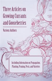 Three Articles on Growing Currants and Gooseberries