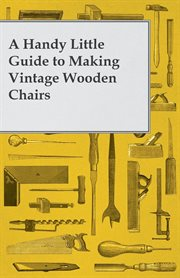 Handy Little Guide to Making Vintage Wooden Chairs cover image