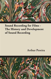 Sound recording for films: the history and development of sound recording cover image