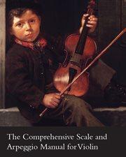 Comprehensive Scale and Arpeggio Manual for Violin