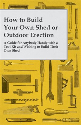 How to Build Your Own Shed or Outdoor Erection