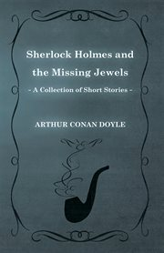 Sherlock Holmes and the Missing Jewels (A Collection of Short Stories)