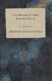 Collection of Tales From the Pen of Arthur Conan Doyle
