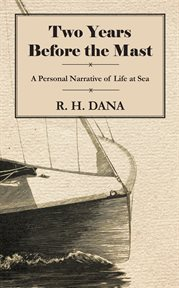 Two Years Before the Mast - A Personal Narrative of Life at Sea