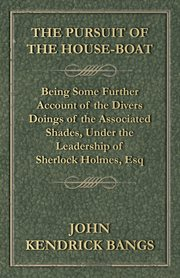 Pursuit of the House-Boat - Being Some Further Account of the Divers Doings of the Associated Shades