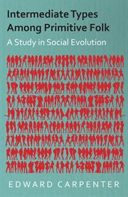 Intermediate Types Among Primitive Folk - A Study in Social Evolution